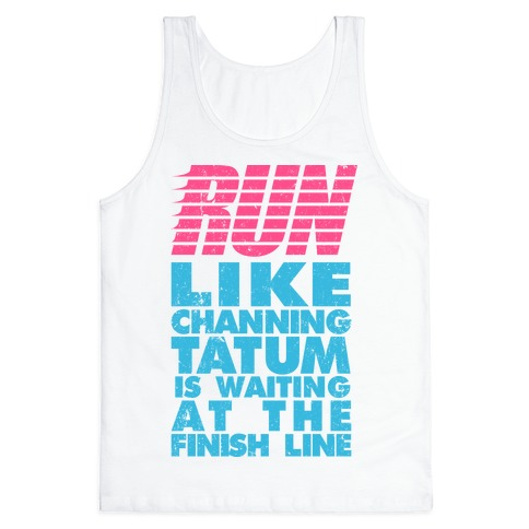 Run Like Channing Tatum Is Waiting At The Finish Line Tank Top