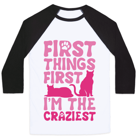 First Things First I'm The Craziest Baseball Tee