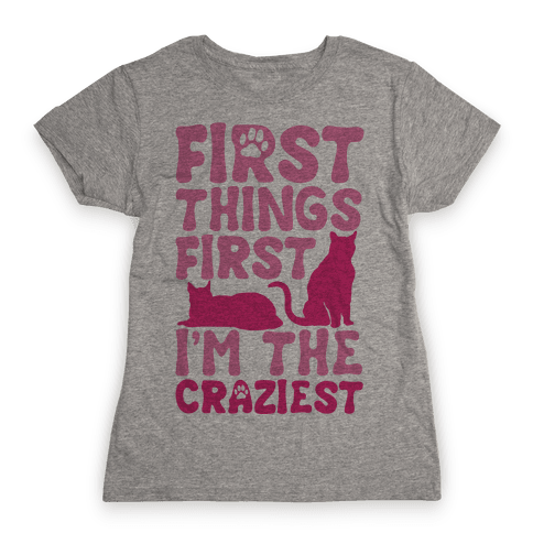 First Things First I'm The Craziest Womens T-Shirt