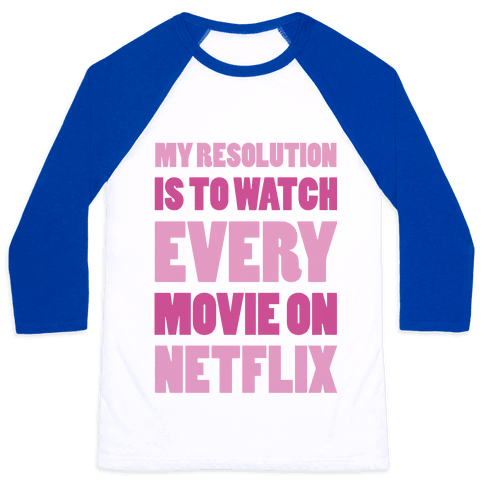 My Resolution Is To Watch Every Movie On Netflix Baseball Tee