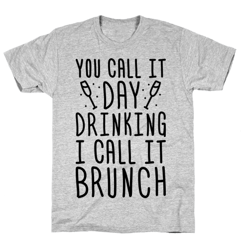 You Call It Day Drinking I Call It Brunch Mens T-Shirt