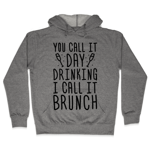 You Call It Day Drinking I Call It Brunch Hooded Sweatshirt