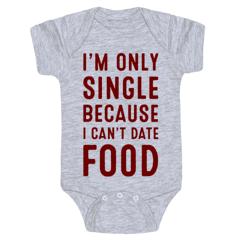 I'm Only Single Because I Can't Date Food Baby Onesy