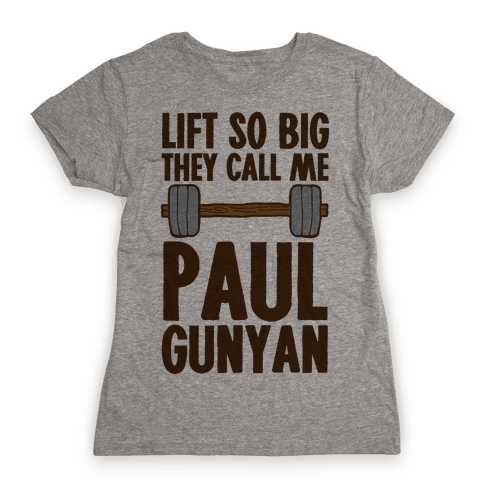 Lift So Big They Call Me Paul Gunyan Womens T-Shirt