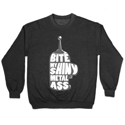 BITE MY SHINY METAL ASS Pullover