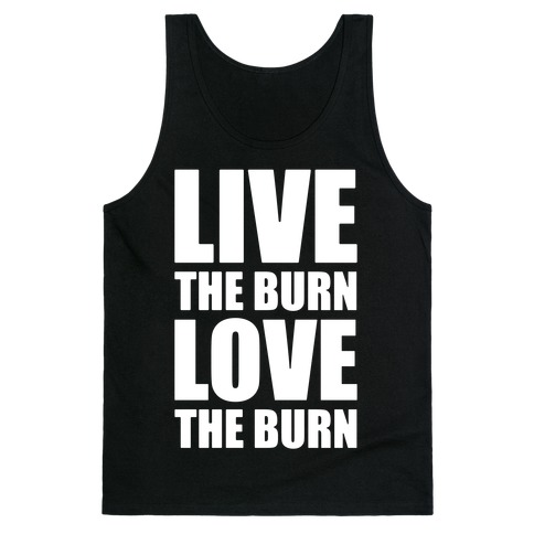 Live The Burn Love The Burn Tank Top