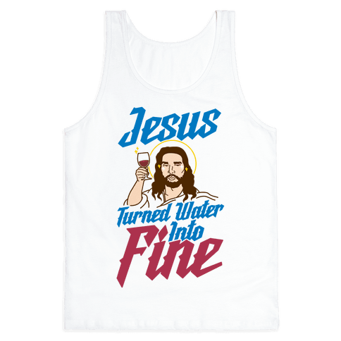 Jesus Turned Water Into Fine Tank Top