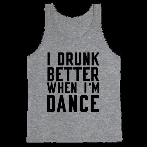 I Drunk Better When I Dance Tank Top