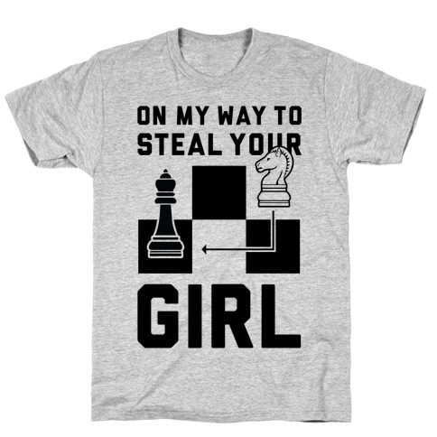 On My Way To Steal Your Girl Chess T-Shirt