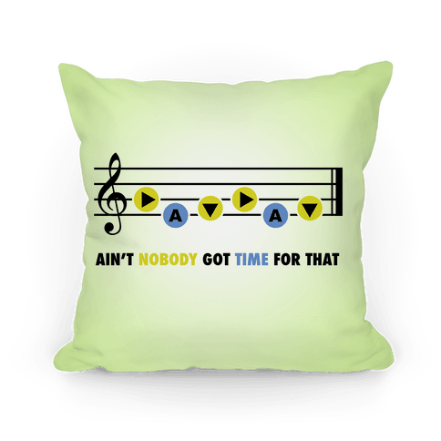 Ain't Nobody Got Time For That (Song of Time) Pillow