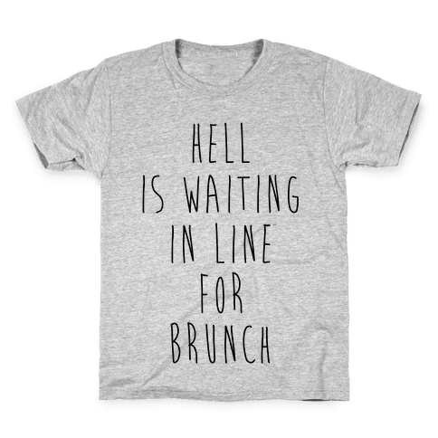 Hell Is Waiting In Line For Brunch Kids T-Shirt