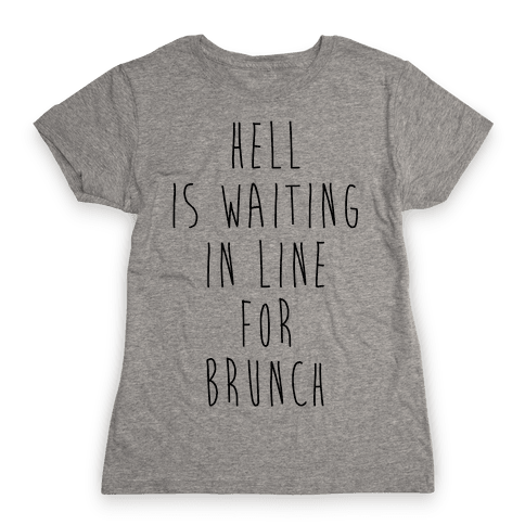 Hell Is Waiting In Line For Brunch Womens T-Shirt