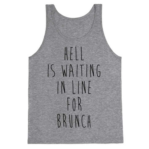 Hell Is Waiting In Line For Brunch Tank Top