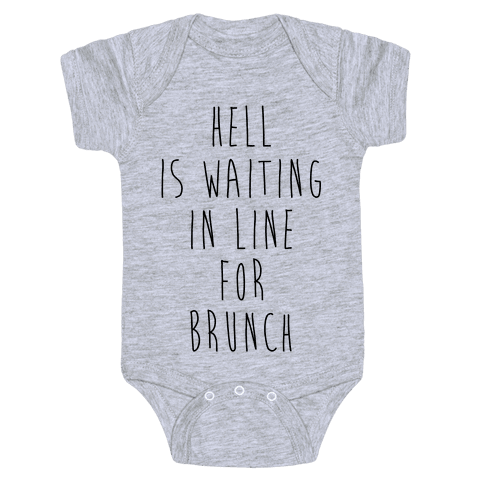 Hell Is Waiting In Line For Brunch Baby Onesy