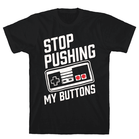 Stop Pushing My Buttons Mens T-Shirt