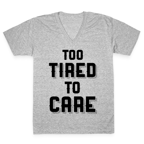 Too Tired To Care V-Neck Tee Shirt