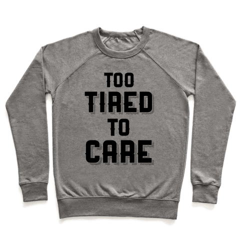 Too Tired To Care Pullover