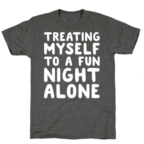Treating Myself To A Fun Night Alone T-Shirt