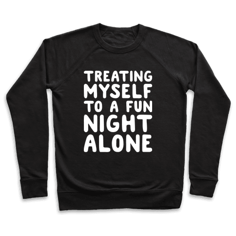 Treating Myself To A Fun Night Alone Pullover