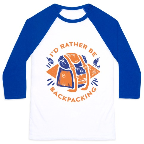 I'd Rather Be Backpacking Baseball Tee