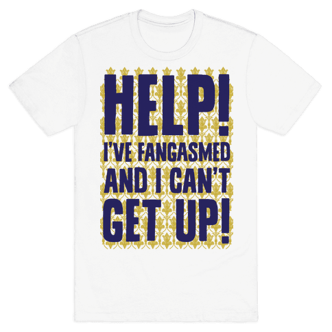 Help I've Fangasmed and I Can't Get Up Mens T-Shirt