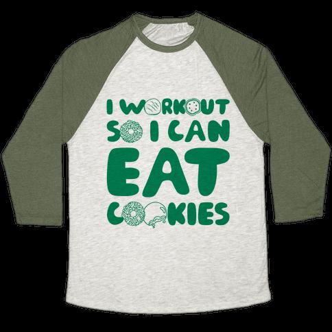I Workout So I Can Eat Cookies Baseball Tee