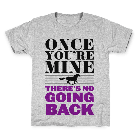Once You're Mine There's No Going Back Kids T-Shirt
