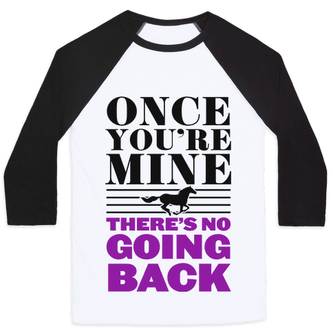 Once You're Mine There's No Going Back Baseball Tee