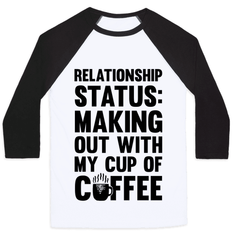 Relationship Status: Making Out With My Cup Of Coffee