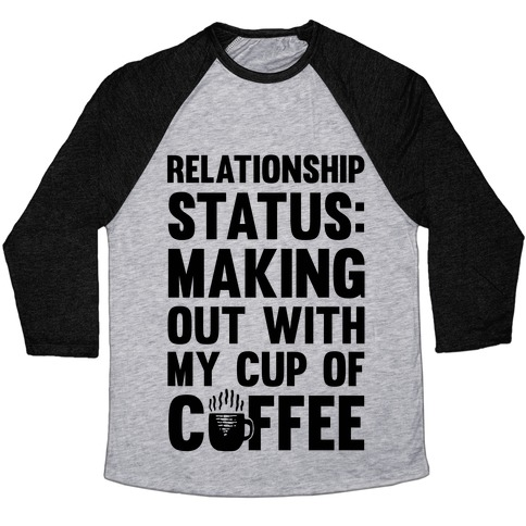 Relationship Status: Making Out With My Cup Of Coffee Baseball Tee