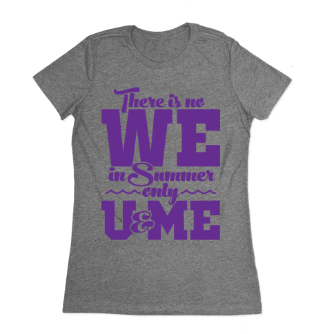 There Is No We In Summer Only U And Me Womens T-Shirt