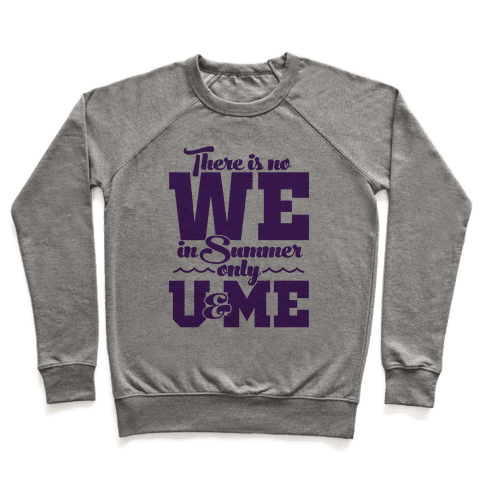 There Is No We In Summer Only U And Me Pullover