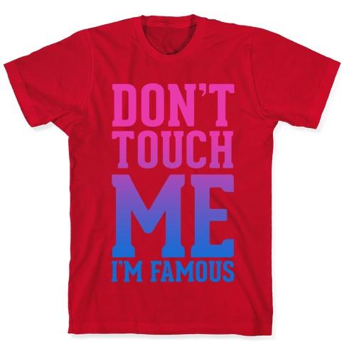 Dont Touch Me Im Famous T-shirt