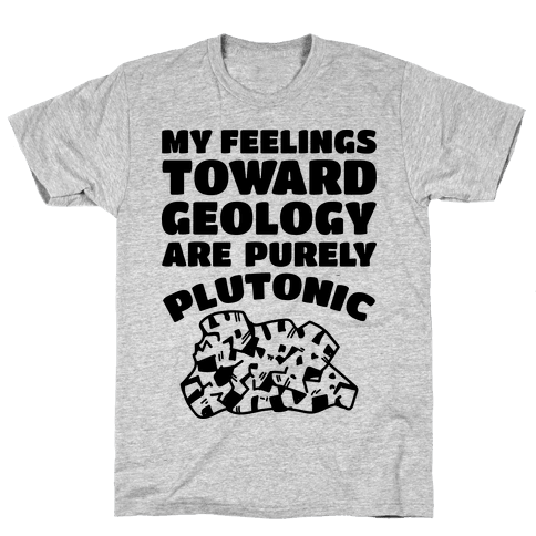 My Feelings Toward Geology are Purely Plutonic Mens T-Shirt