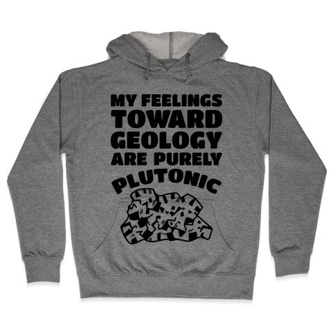My Feelings Toward Geology are Purely Plutonic Hooded Sweatshirt