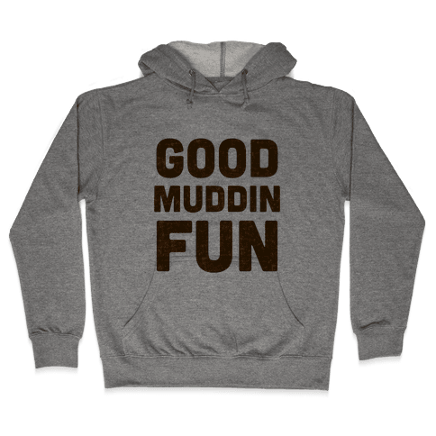 Good Muddin Fun Hooded Sweatshirt