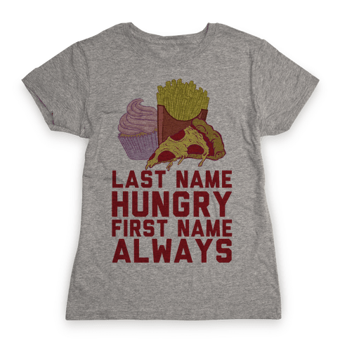 Always Hungry Womens T-Shirt