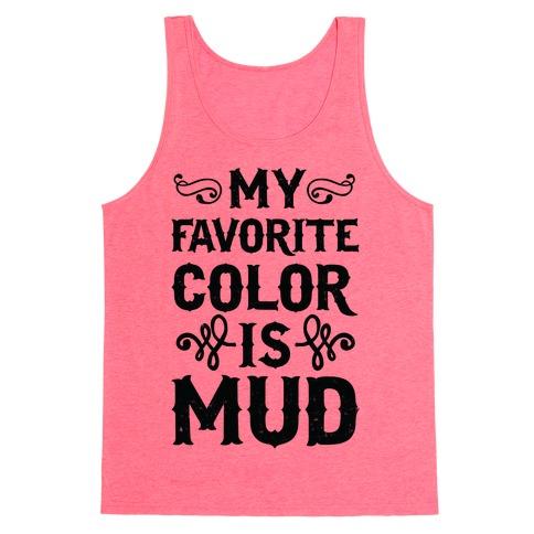 My Favorite Color Is Mud Tank Top