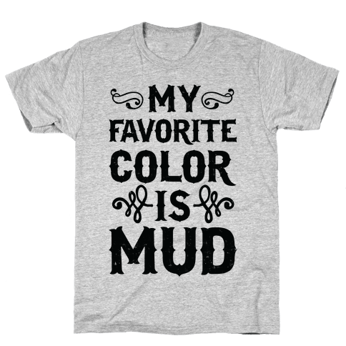 My Favorite Color Is Mud Mens T-Shirt