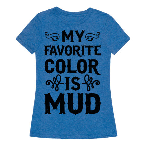 my favorite color is mud tshirt human. Black Bedroom Furniture Sets. Home Design Ideas