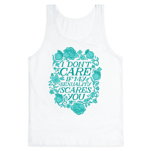 I Don't Care if My Sexuality Scares You Tank Top