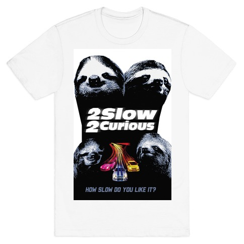 2 Slow 2 Curious T-Shirt