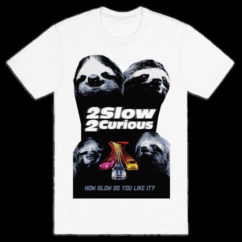 2 Slow 2 Curious Mens T-Shirt
