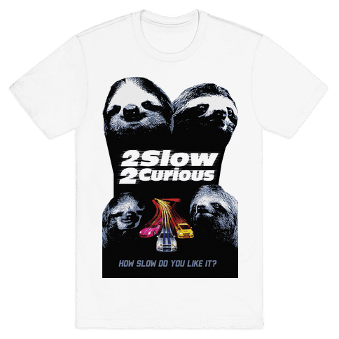 2 Slow 2 Curious Mens T-Shirt