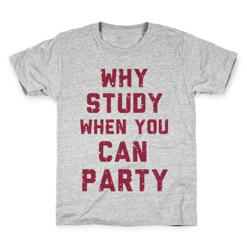 Why Study When You Can Party Kids T-Shirt