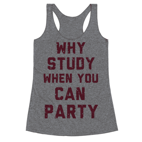 Why Study When You Can Party Racerback Tank Top