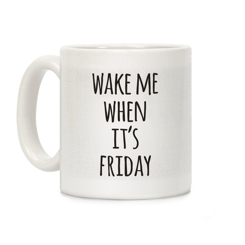 Wake Me When It's Friday Coffee Mug