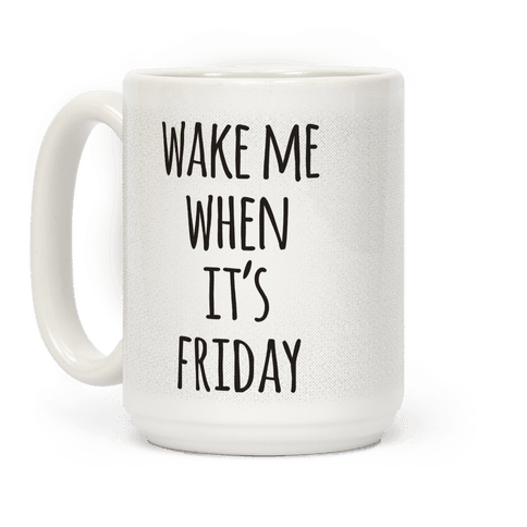 Wake Me When It's Friday