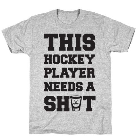 This Hockey Player Needs A Shot T-Shirt