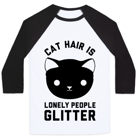 Cat Hair Is Lonely People Glitter Baseball Tee
